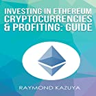 Investing In Etherum Cryptocurrencies & Profiting Guide Hörbuch von Raymond Kazuya Gesprochen von: Lukas Arnold