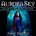 Aurora Sky: Vampire Hunter, Book 1 Audiobook by Nikki Jefford Narrated by Em Eldridge