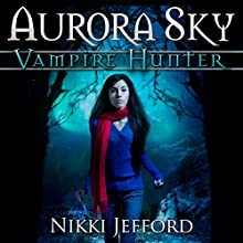 Aurora Sky: Vampire Hunter, Book 1 (       UNABRIDGED) by Nikki Jefford Narrated by Em Eldridge