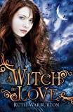 Ruth Warburton The Winter Trilogy: A Witch in Love