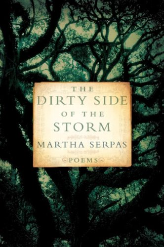 The Dirty Side of the Storm: Poems, MARTHA SERPAS