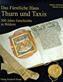img - for Das F rstliche Haus Thurn und Taxis: 300 Jahre Geschichte in Bildern (German Edition) book / textbook / text book