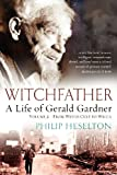 Witchfather: A Life of Gerald Gardner, Vol 2: From Witch Cult to Wicca