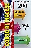 Corso di Inglese: 200 Modi di dire & Proverbi (Volume 1) (Italian Edition)
