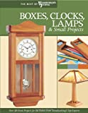 img - for Boxes, Clocks, Lamps, and Small Projects (Best of WWJ): Over 20 Great Projects for the Home from Woodworking's Top Experts (Best of Woodworker's Journal) book / textbook / text book
