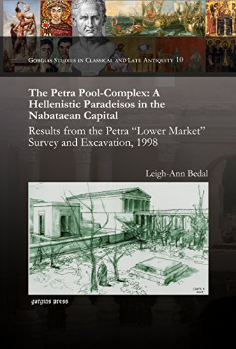 The Petra Pool-Complex: A Hellenistic Paradeisos in the Nabataean Capital (Gorgias Dissertations; Near Eastern Studies)