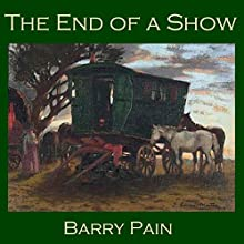 The End of a Show (       UNABRIDGED) by Barry Pain Narrated by Cathy Dobson