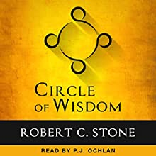 Circle of Wisdom: A Path for Life, Mind and Leadership (       UNABRIDGED) by Dr. Robert C Stone Narrated by P.J. Ochlan