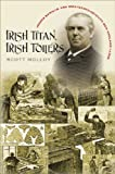 Irish Titan, Irish Toilers: Joseph Banigan and Nineteenth-Century New England Labor (Revisiting New England)