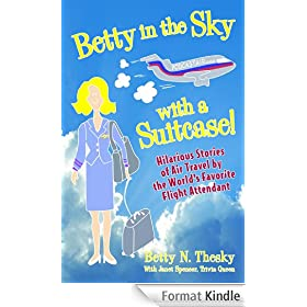 Betty in the Sky with a Suitcase: Hilarious Stories of Air Travel by the World's Favorite Flight Attendant (English Edition)