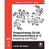 Programming 32-bit Microcontrollers in C: Exploring the PIC32 (Embedded Technology) ~ Lucio Di Jasio