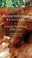 Remembered Remedies: Scottish Traditional Plant Lore