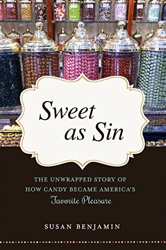 Sweet as Sin: The Unwrapped Story of How Candy Became America's Favorite Pleasure PDF