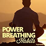 Power Breathing Habits Hypnosis: Make Every Breath Count, with Hypnosis | Hypnosis Live