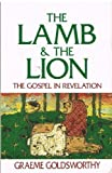 The lamb and the lion: The Gospel in Revelation (0840759789) by Goldsworthy, Graeme