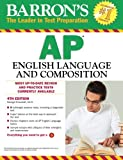 Barron's AP English Language and Composition, 4th Edition (Barron's AP English Language & Composition)