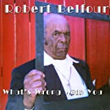 echange, troc Robert Belfour - What'S Wrong With You