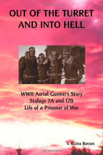 Out of the Turret and Into Hell: WWII Aerial Gunner's Story  Stalags 7A and 17B  Life of a Prisoner of War Picture