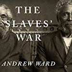 The Slaves' War: The Civil War in the Words of Former Slaves | Andrew Ward