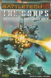 Battlecorps Anthology Vol 1 The Corps (Classic Battletech) by Loren L. Coleman