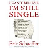 I Can't Believe I'm Still Single: Sane, Slightly Neurotic (but in a Sane Way) Filmmaker into Good Yoga, Bad Reality TV, Too Much Chocolate, and a ... Point Anyone Who'll Let Me Watch Football ~ Eric Schaeffer