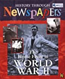 The Home Front in World War II (History Through Newspapers) (0750241845) by Ross, Stewart