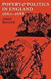 Popery and Politics in England 1660-1688 (0521077427) by Miller, John