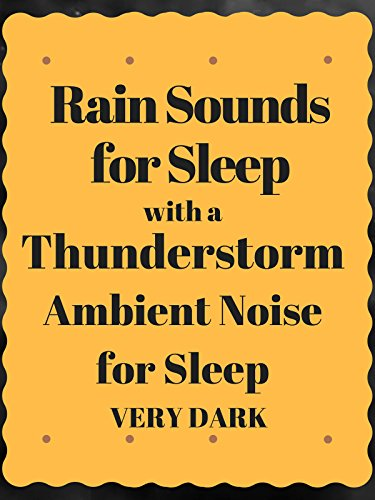 Rain sounds for sleep with a Thunderstorm ambient noise for sleep very dark