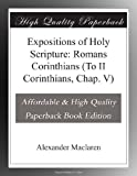 img - for Expositions of Holy Scripture: Romans Corinthians (To II Corinthians, Chap. V) book / textbook / text book
