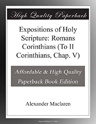 Expositions of Holy Scripture: Romans Corinthians (To II Corinthians, Chap. V)
