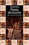 Plaisirs de bouche: Sixépisodes extraits de Histoire de ma vie par Casanova