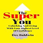 The Super You: Unlocking and Living with Your Highest Level of Confidence | Dre Baldwin