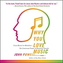 Why You Love Music: From Mozart to Metallica - the Emotional Power of Beautiful Sounds Audiobook by John Powell Narrated by Phil Fox