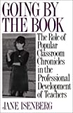 Going by the Book: The Role of Popular Classroom Chronicles in the Professional Development of Teachers (0897893964) by Isenberg, Jane