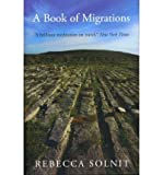 A Book of Migrations (1844677087) by Solnit, Rebecca