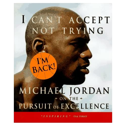 Trying: Michael Jordan on the Pursuit of Excellence: Michael Jordan