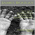 My Life Through Parental Alienation: Alienation Is Child Abuse! | James Boulay