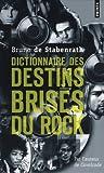 echange, troc Bruno de Stabenrath - Dictionnaire des destins brisés du Rock