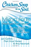 img - for Chicken Soup for the Soul: Miraculous Messages from Heaven: 101 Stories of Eternal Love, Powerful Connections, and Divine Signs from Beyond book / textbook / text book