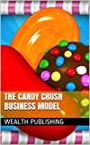 The Candy Crush Business Model (English Edition)