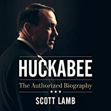 Huckabee: The Authorized Biography (       UNABRIDGED) by Scott Lamb Narrated by John McMurray