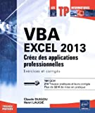 VBA EXCEL 2013 - Cr�ez des applications professionnelles : Exercices et corrig�s