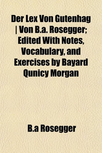 Der Lex Von Gutenhag | Von B.a. Rosegger; Edited With Notes, Vocabulary, and Exercises by Bayard Qunicy Morgan