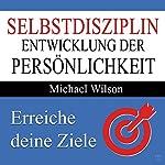 Selbstdisziplin: Entwicklung der Persönlichkeit [Self Discipline: Personality Development] | Michael Wilson
