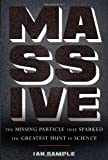 "Ian Sample, ""Massive: The Missing Particle that Sparked the Greatest Hunt in Science"" (Basic Books, 2010)"