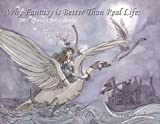 img - for Why Fantasy is Better than Real Life, 2007 Calendar book / textbook / text book