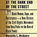 At the Dark End of the Street: Black Women, Rape, and Resistance - A New History of the Civil Rights Movement from Rosa Parks to the Rise of Black Power (       UNABRIDGED) by Danielle L. McGuire Narrated by Robin Miles