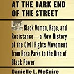 At the Dark End of the Street: Black Women, Rape, and Resistance - A New History of the Civil Rights Movement from Rosa Parks to the Rise of Black Power | Danielle L. McGuire