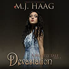 Devastation: A Beauty and the Beast Novel: A Beastly Tale, Book 3 Audiobook by M.J. Haag Narrated by Sierra Kline