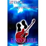 Let Us Play, a Rock 'n Roll Love Storyby Karen Magill